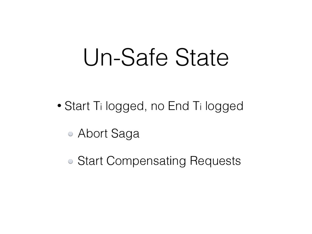 Un-Safe State • Start Ti logged, no End Ti logg...