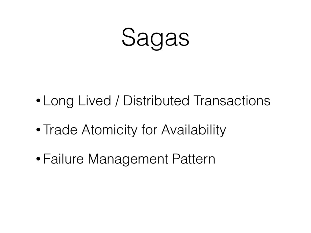 Sagas • Long Lived / Distributed Transactions •...