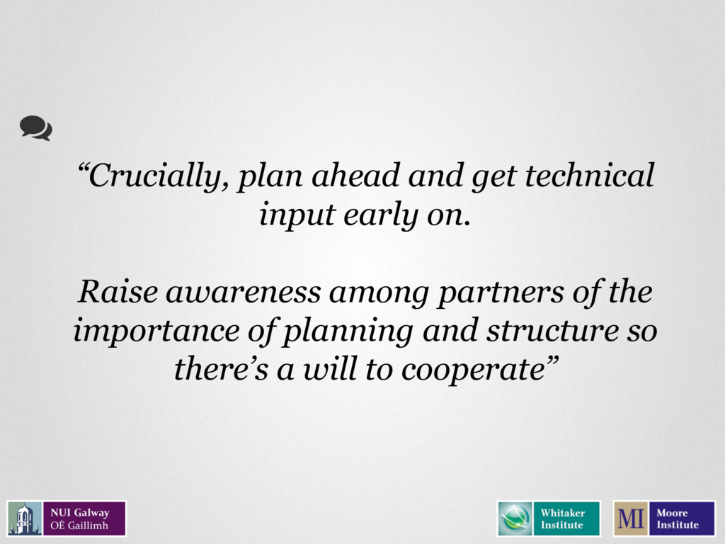 """Crucially, plan ahead and get technical input ..."