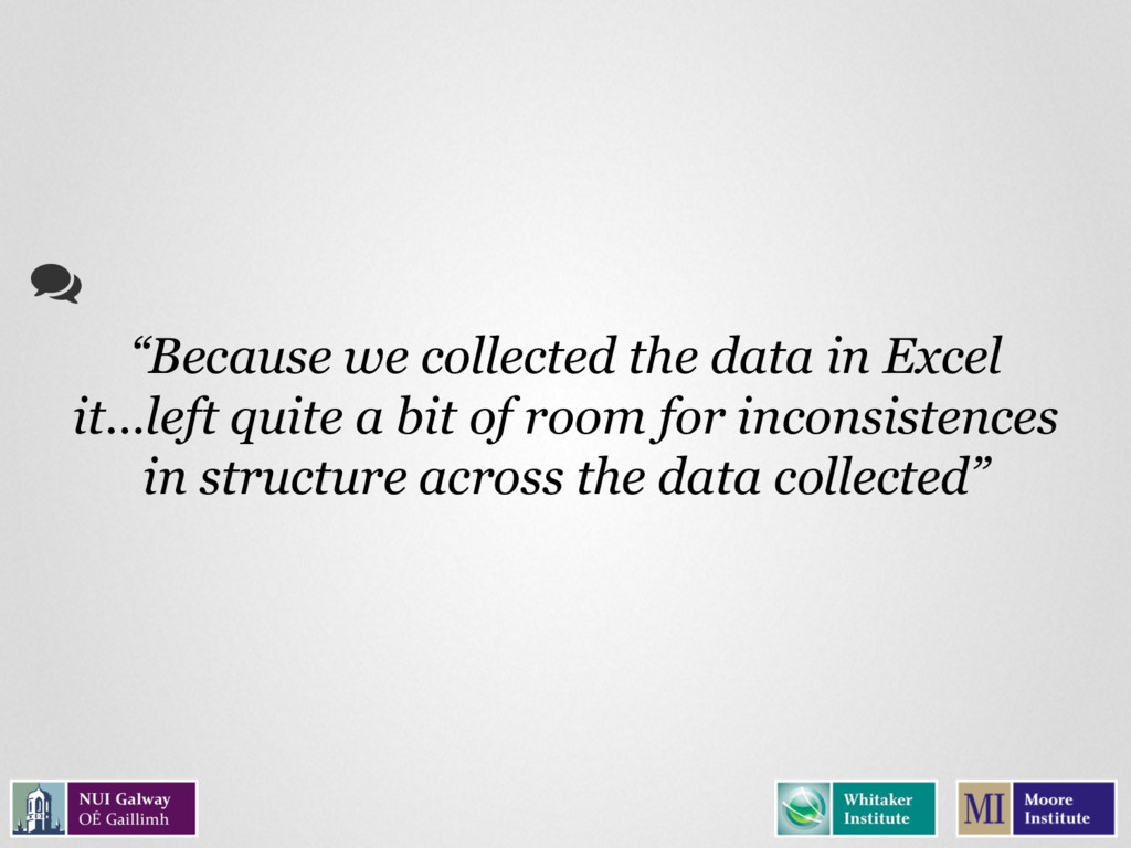 """Because we collected the data in Excel it…left..."