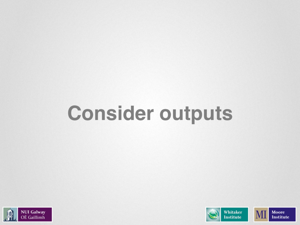 Consider outputs