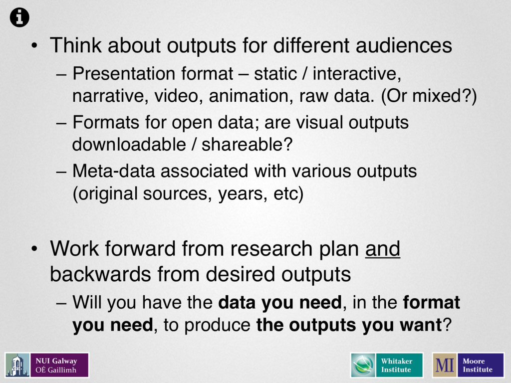 • Think about outputs for different audiences –...