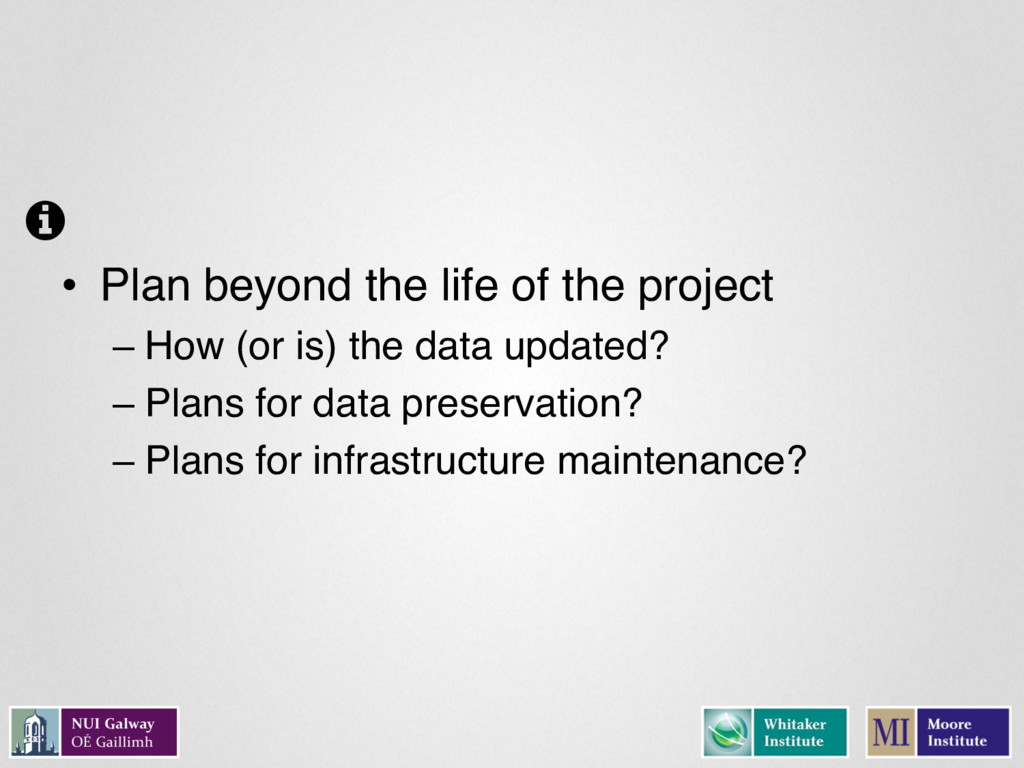 • Plan beyond the life of the project – How (or...
