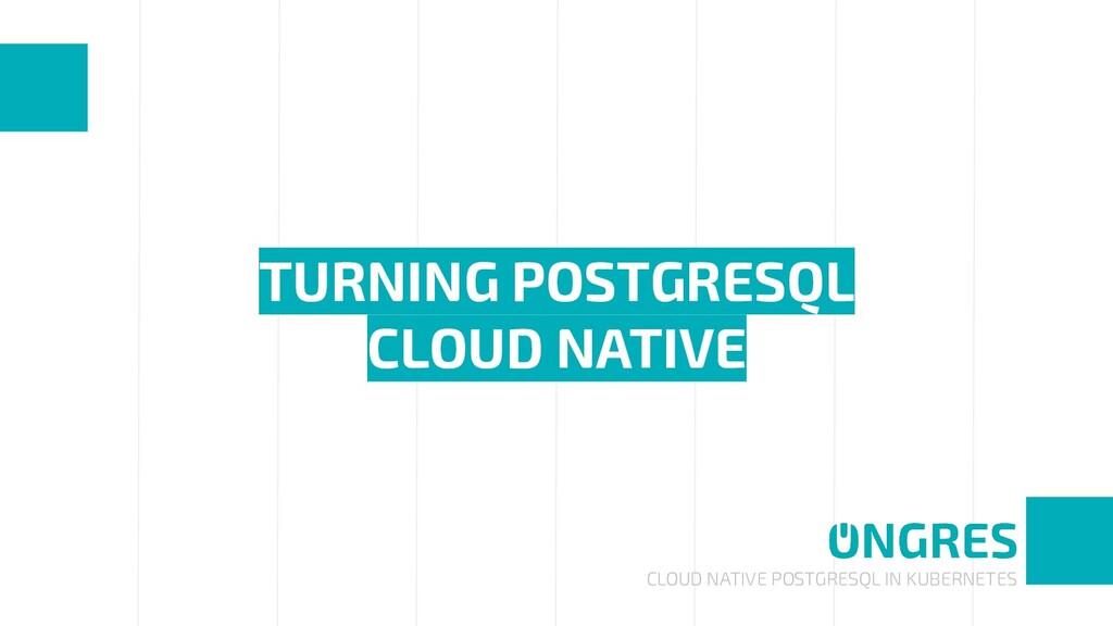 CLOUD NATIVE POSTGRESQL IN KUBERNETES TURNING P...