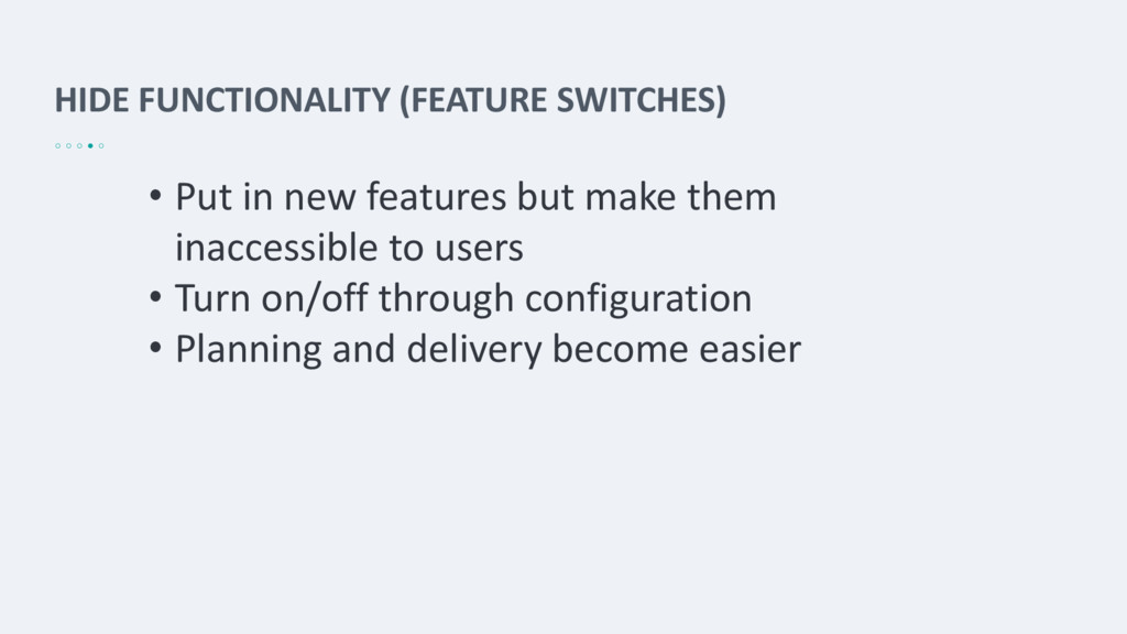 HIDE FUNCTIONALITY (FEATURE SWITCHES) • Put in ...