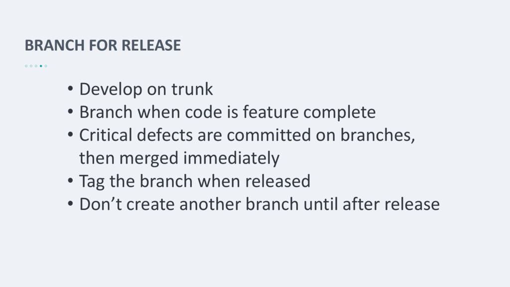 BRANCH FOR RELEASE • Develop on trunk • Branch ...
