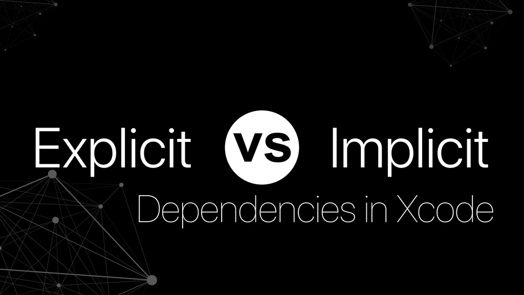 Explicit Dependencies in Xcode Implicit