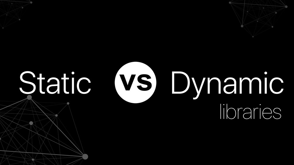 Static Dynamic libraries