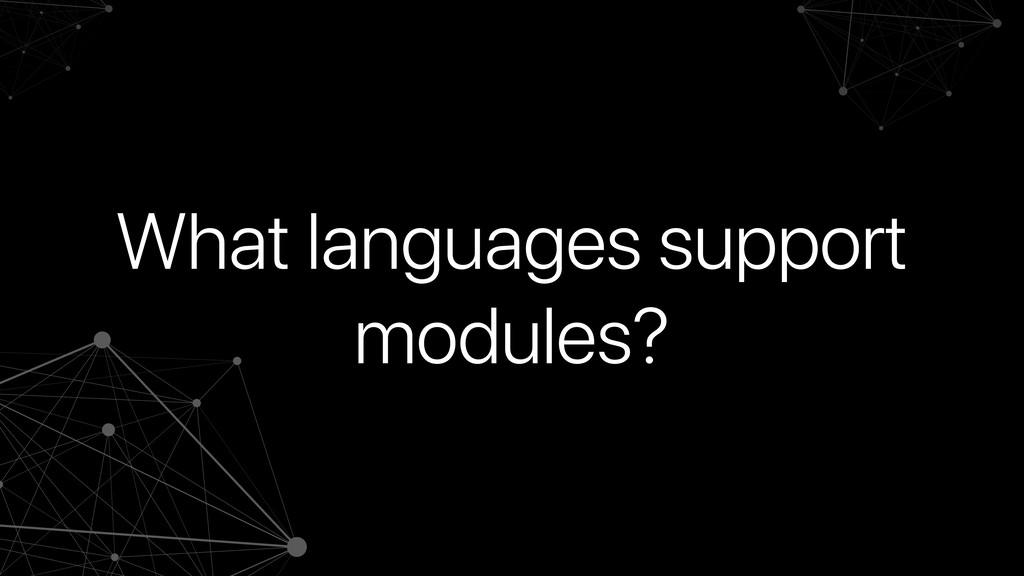 What languages support modules?