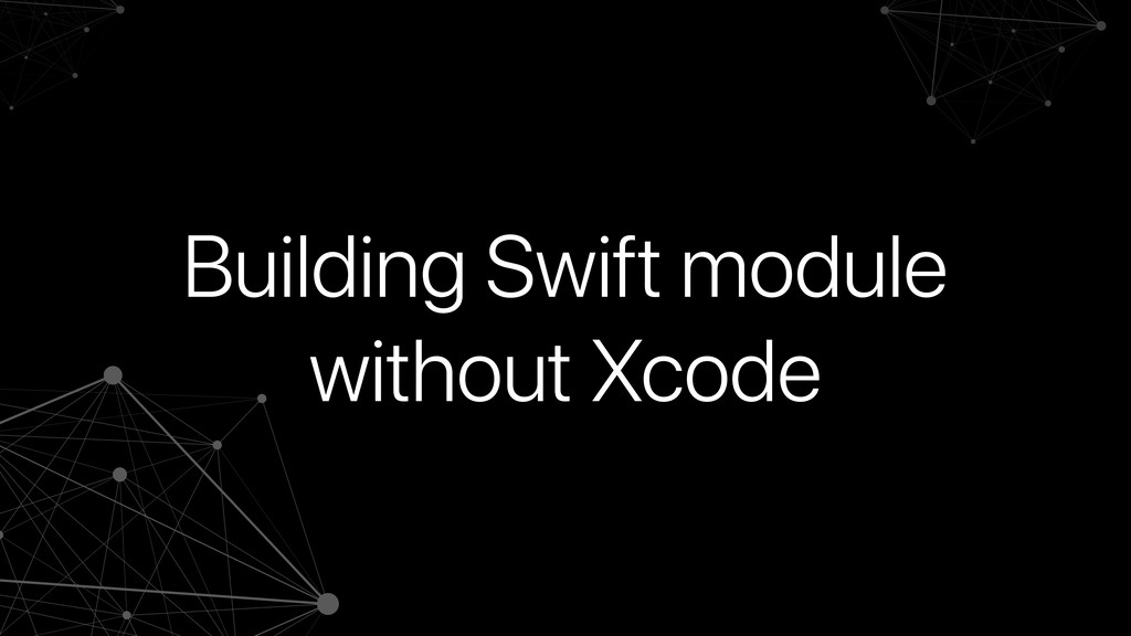 Building Swift module without Xcode