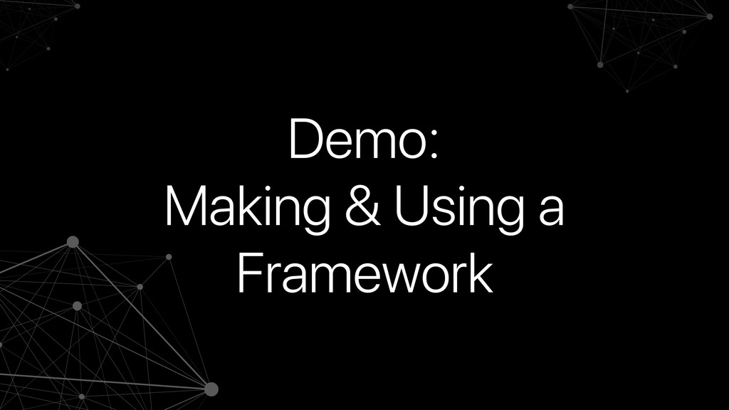 Demo: Making & Using a Framework