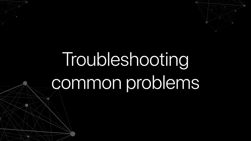 Troubleshooting common problems