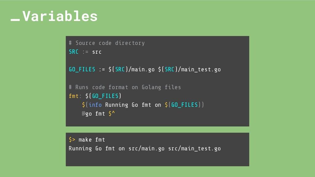 # Source code directory SRC := src GO_FILES := ...