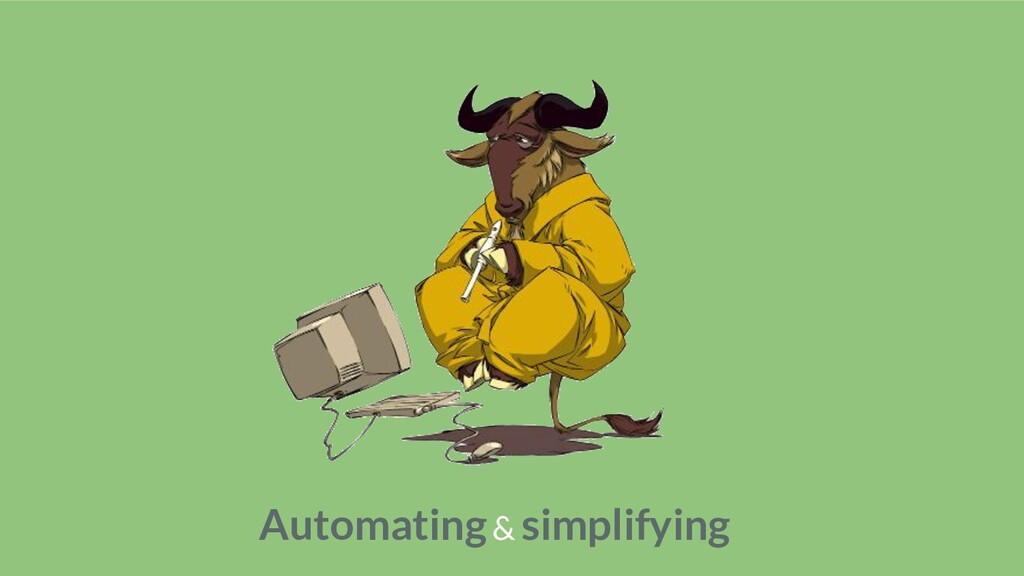 Automating & simplifying