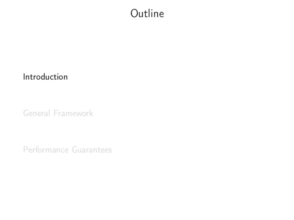 Outline Introduction General Framework Performa...