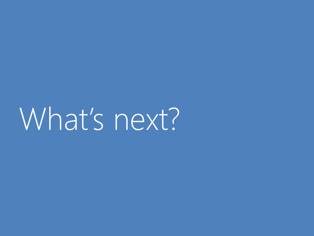 © Microsoft Corporation What's next?