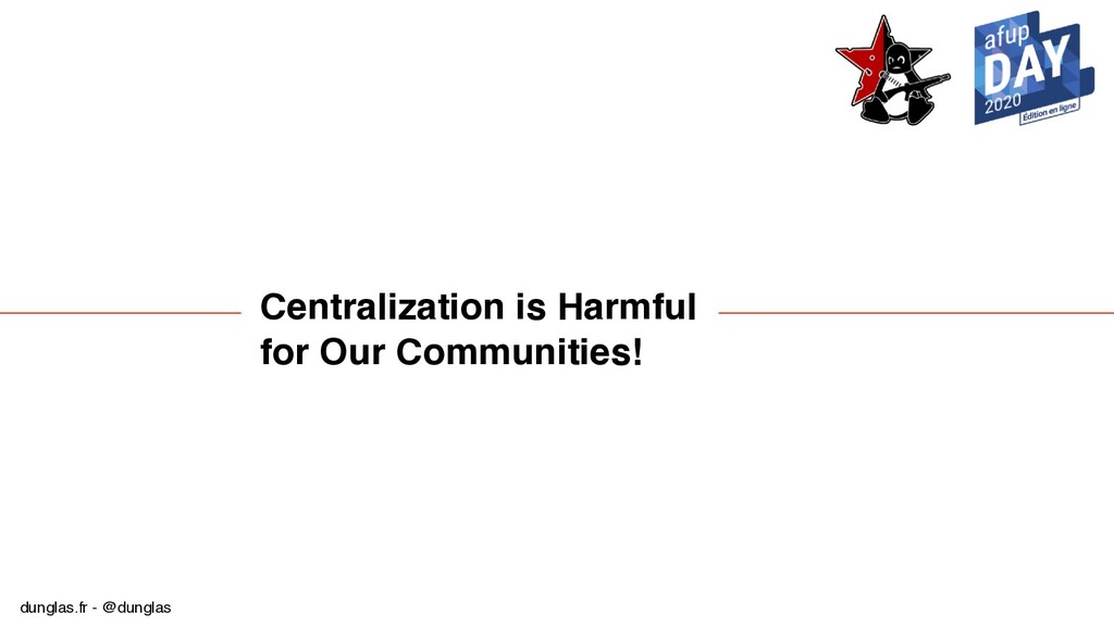 dunglas.fr - @dunglas Centralization is Harmful...