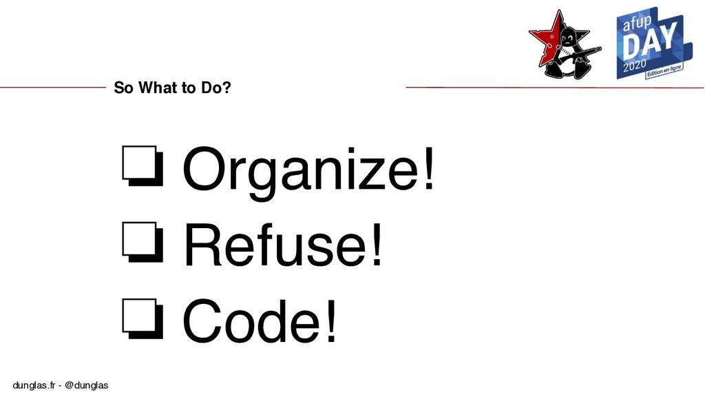 dunglas.fr - @dunglas So What to Do? ❏ Organize...