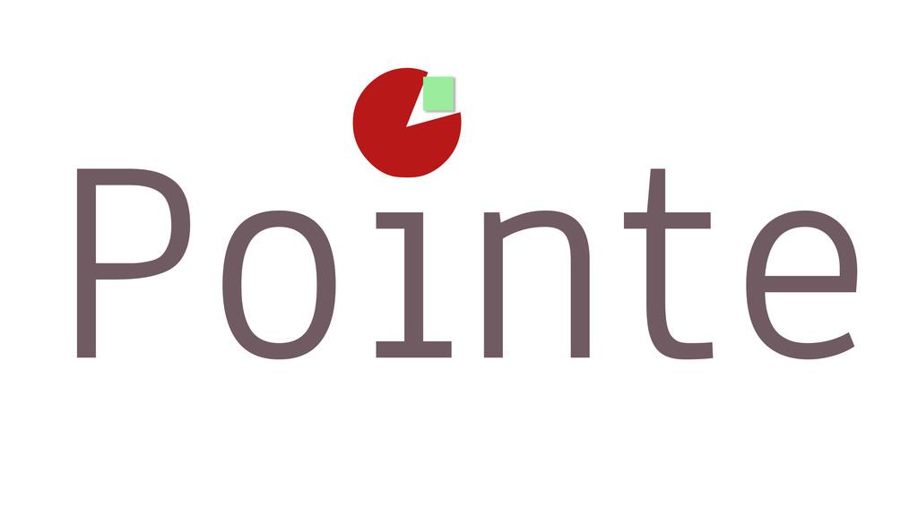 Pointe •◀ .