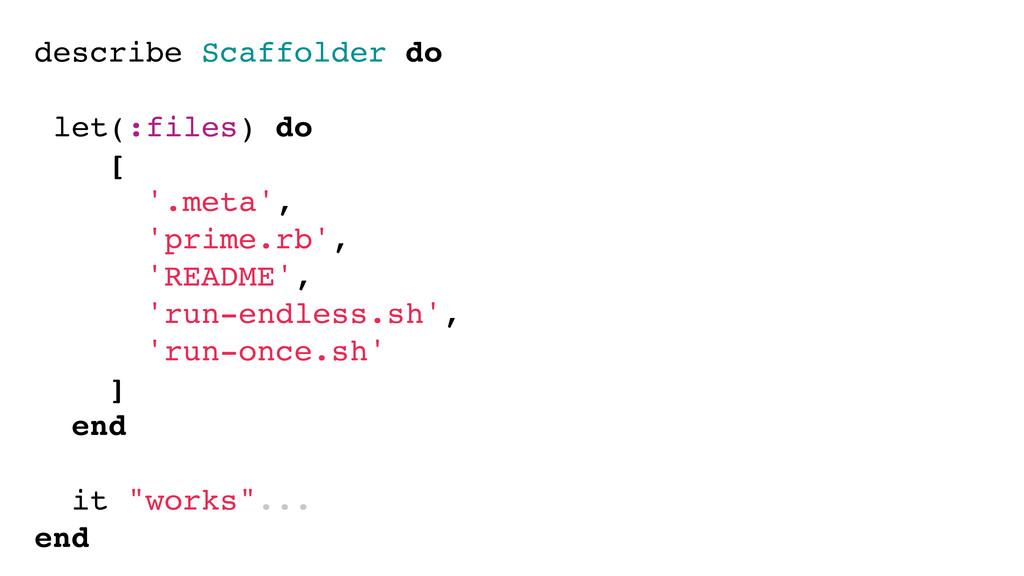 describe Scaffolder do let(:files) do [ '.meta'...