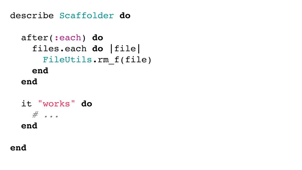 describe Scaffolder do after(:each) do files.ea...