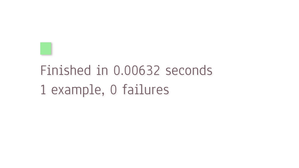 Finished in 0.00632 seconds 1 example, 0 failur...