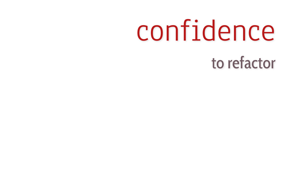 confidence to refactor