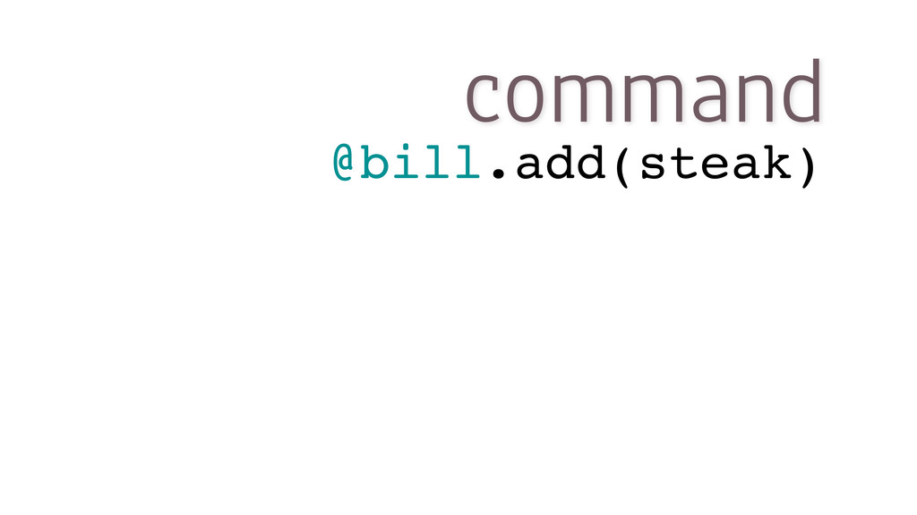 command @bill.add(steak)