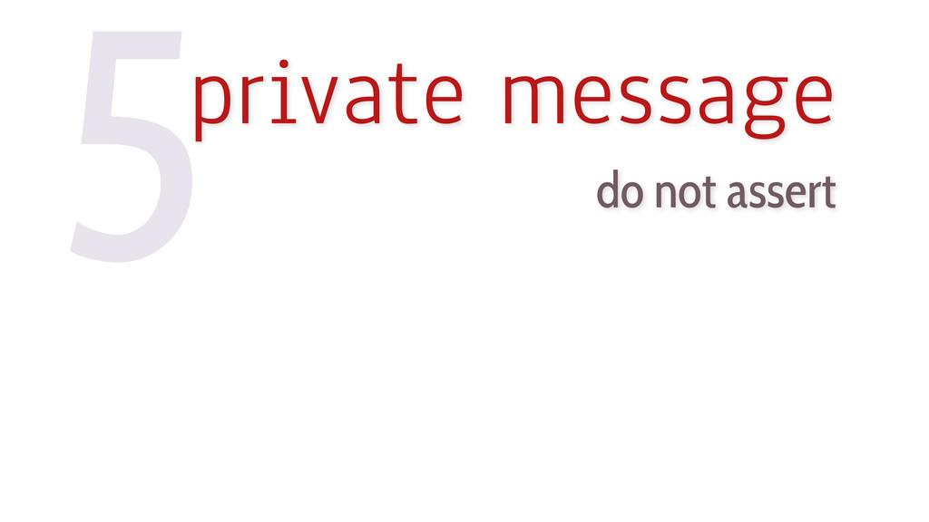 5private message do not assert