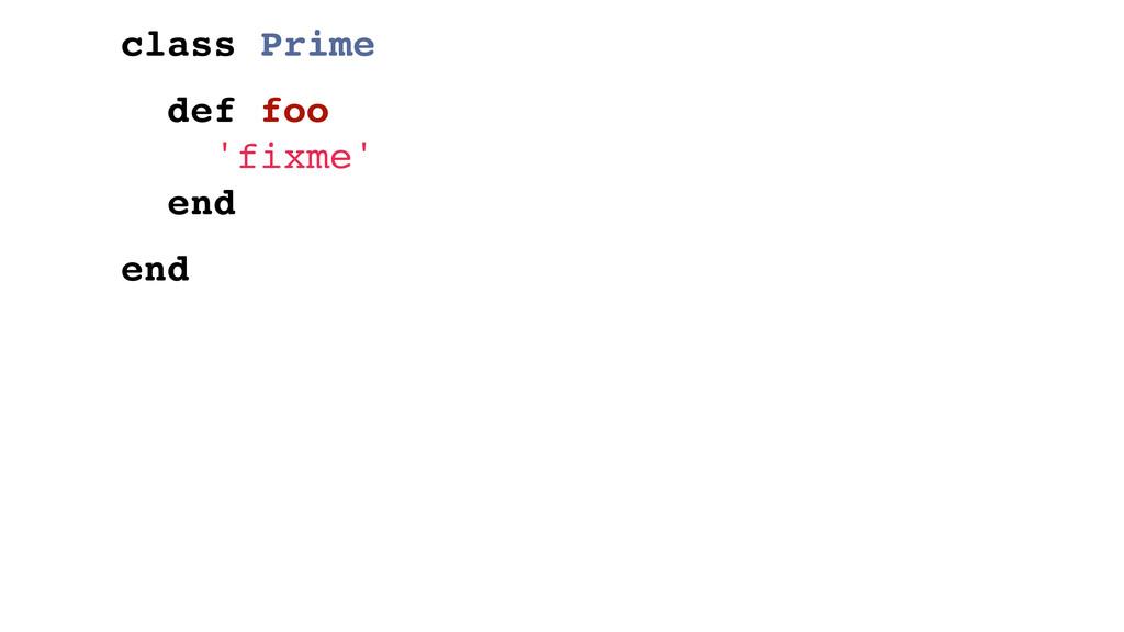class Prime def foo 'fixme' end end