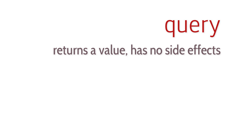 returns a value, has no side effects query