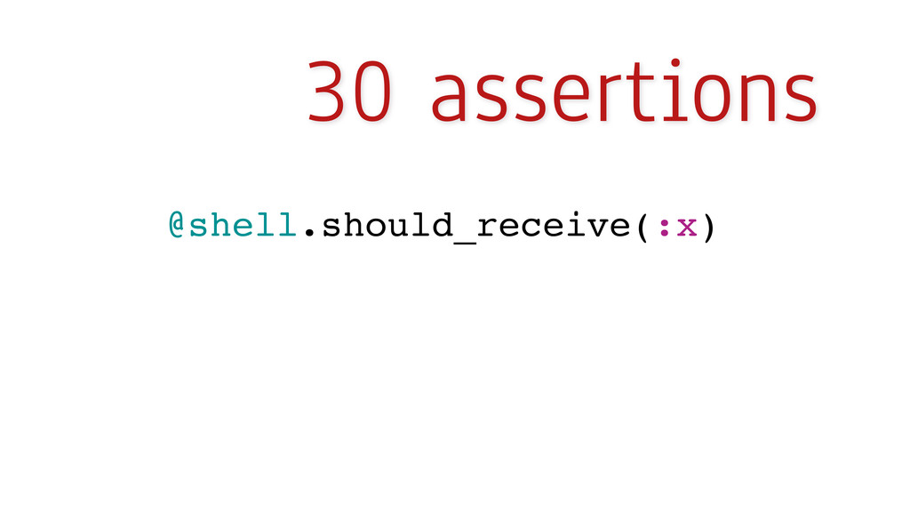 30 assertions @shell.should_receive(:x)