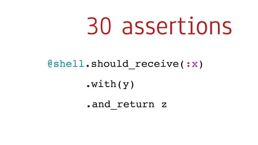 30 assertions @shell.should_receive(:x) .with(y...