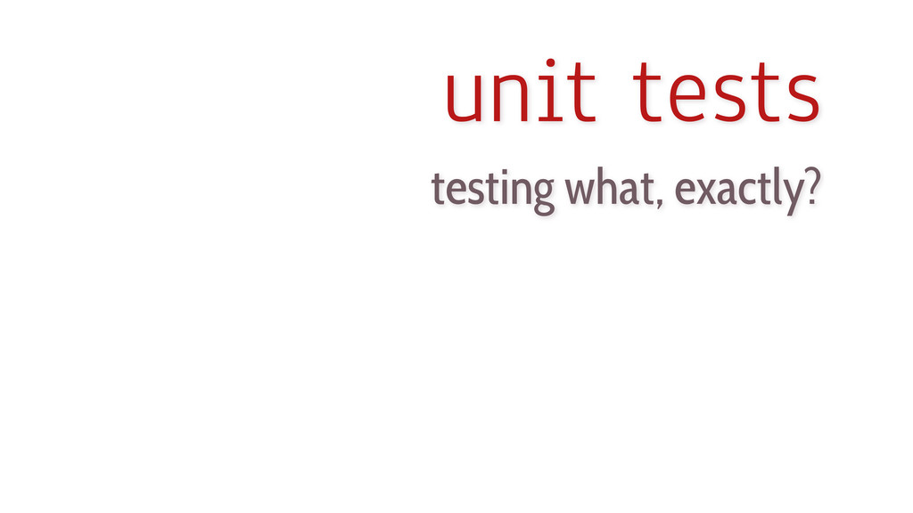 unit tests testing what, exactly?