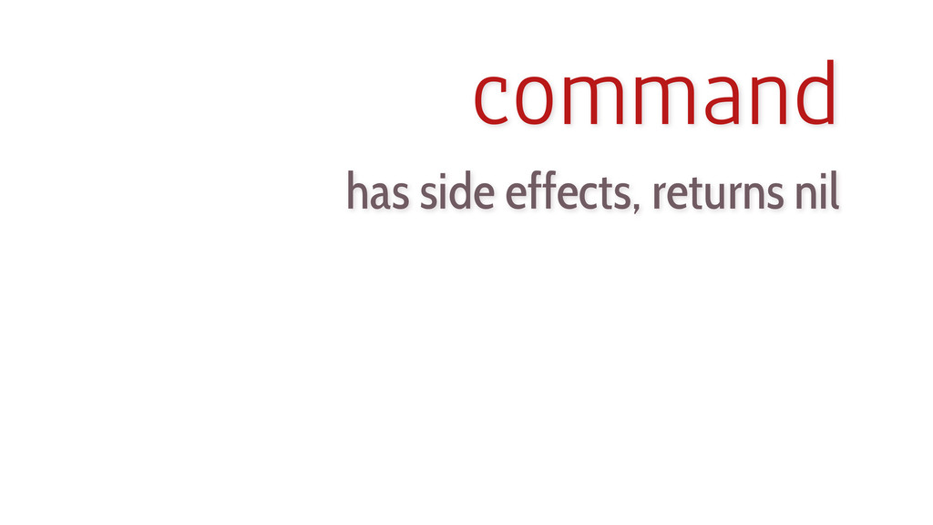 has side effects, returns nil command