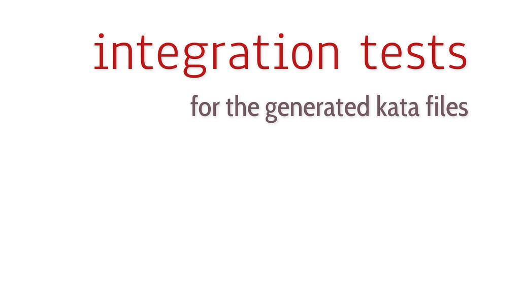 integration tests for the generated kata files
