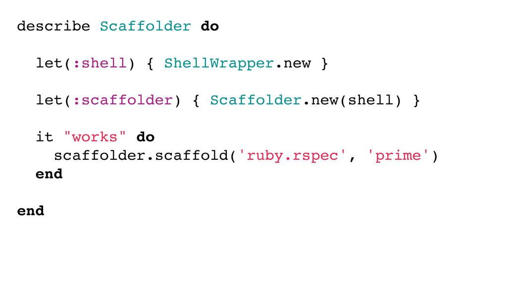 describe Scaffolder do let(:shell) { ShellWrapp...