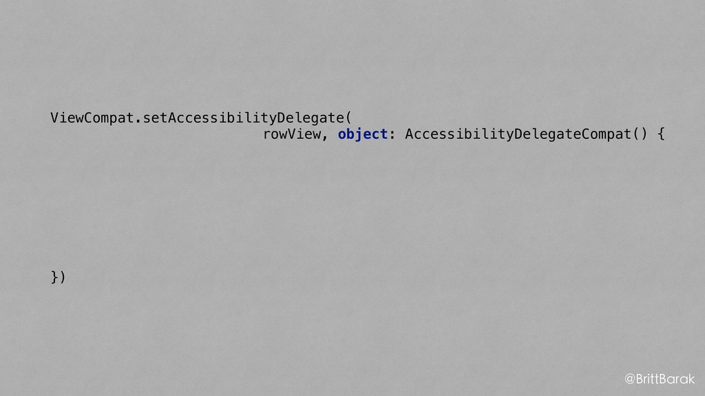 ViewCompat.setAccessibilityDelegate( rowView, o...