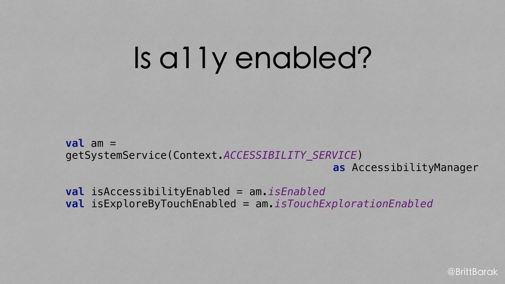 Is a11y enabled? val am = getSystemService(Cont...