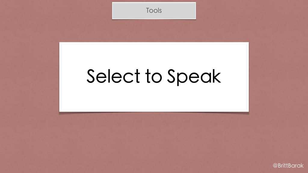 Tools Select to Speak @BrittBarak