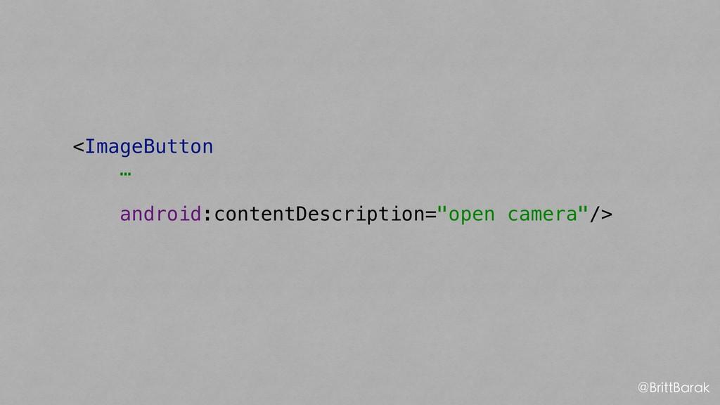 """<ImageButton … android:contentDescription=""""open..."""