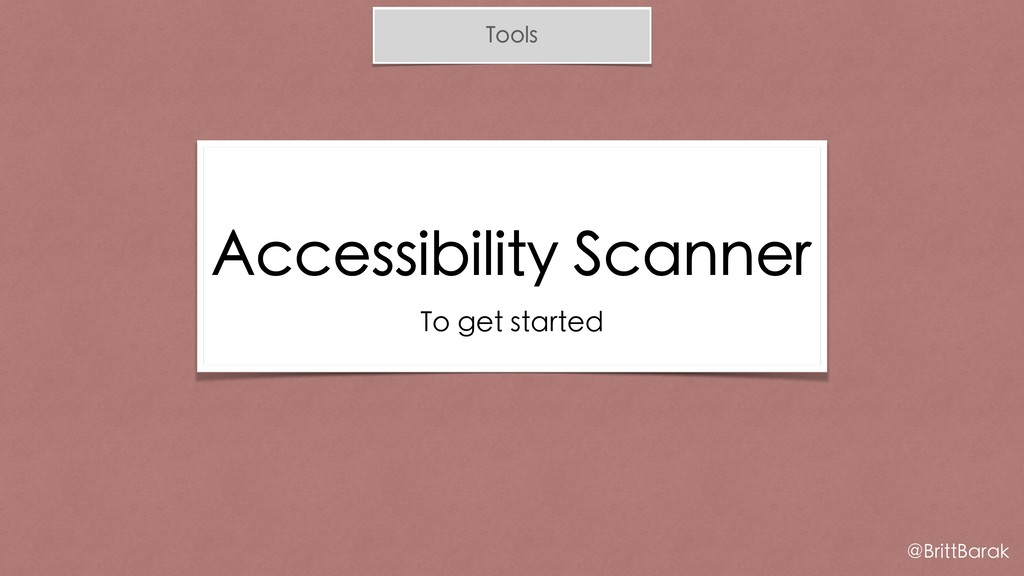 Tools Accessibility Scanner To get started @Bri...