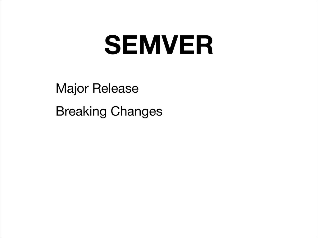 SEMVER Major Release Breaking Changes
