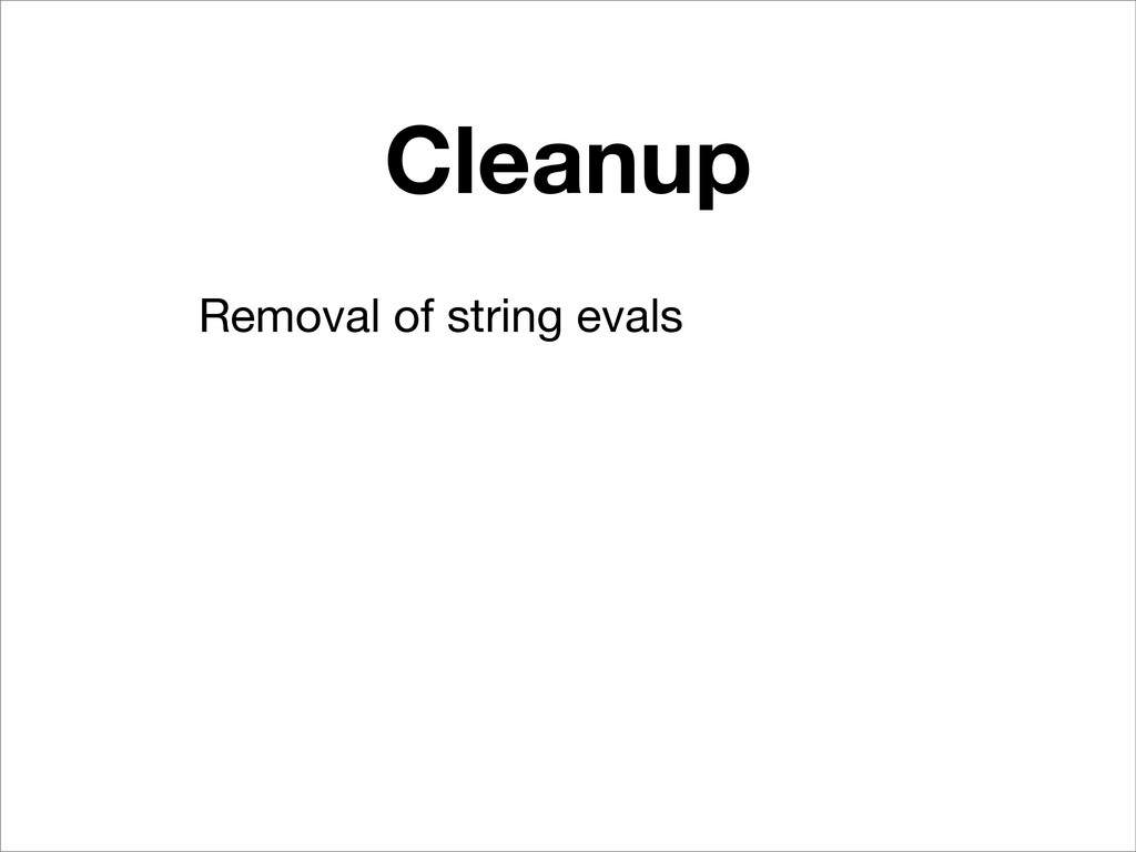 Cleanup Removal of string evals