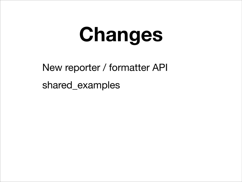 Changes New reporter / formatter API shared_exa...