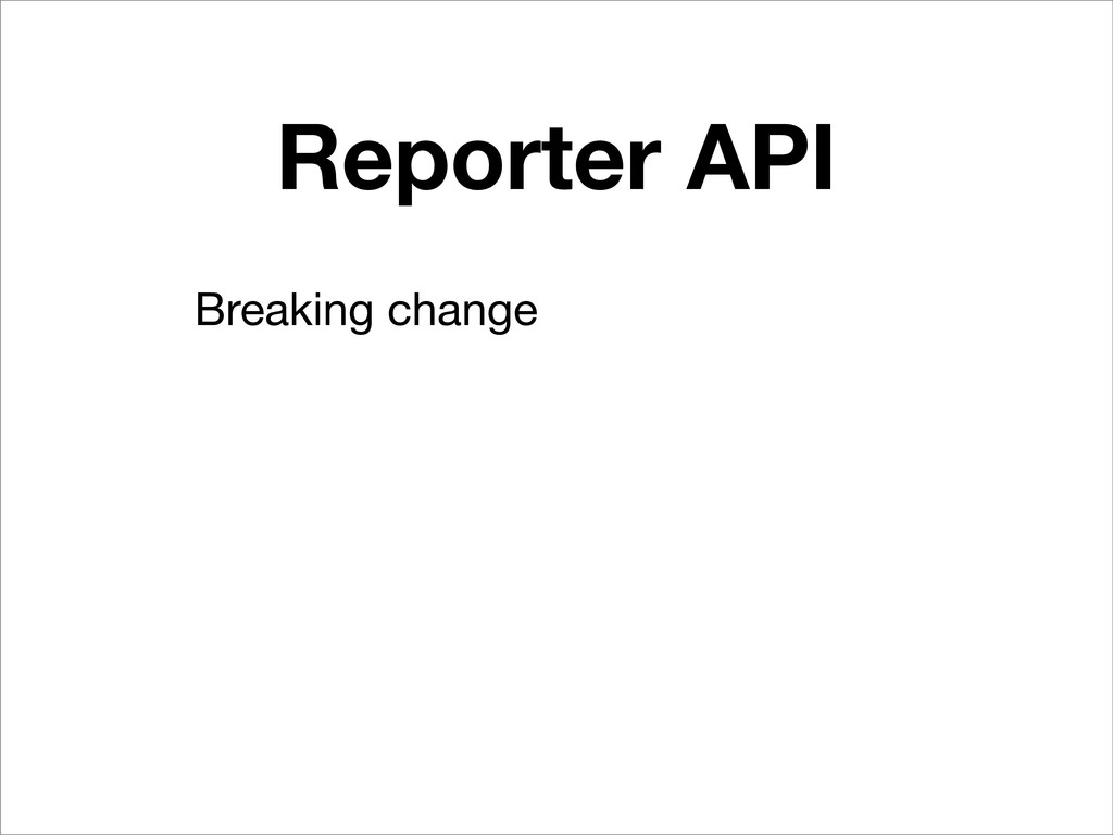 Reporter API Breaking change