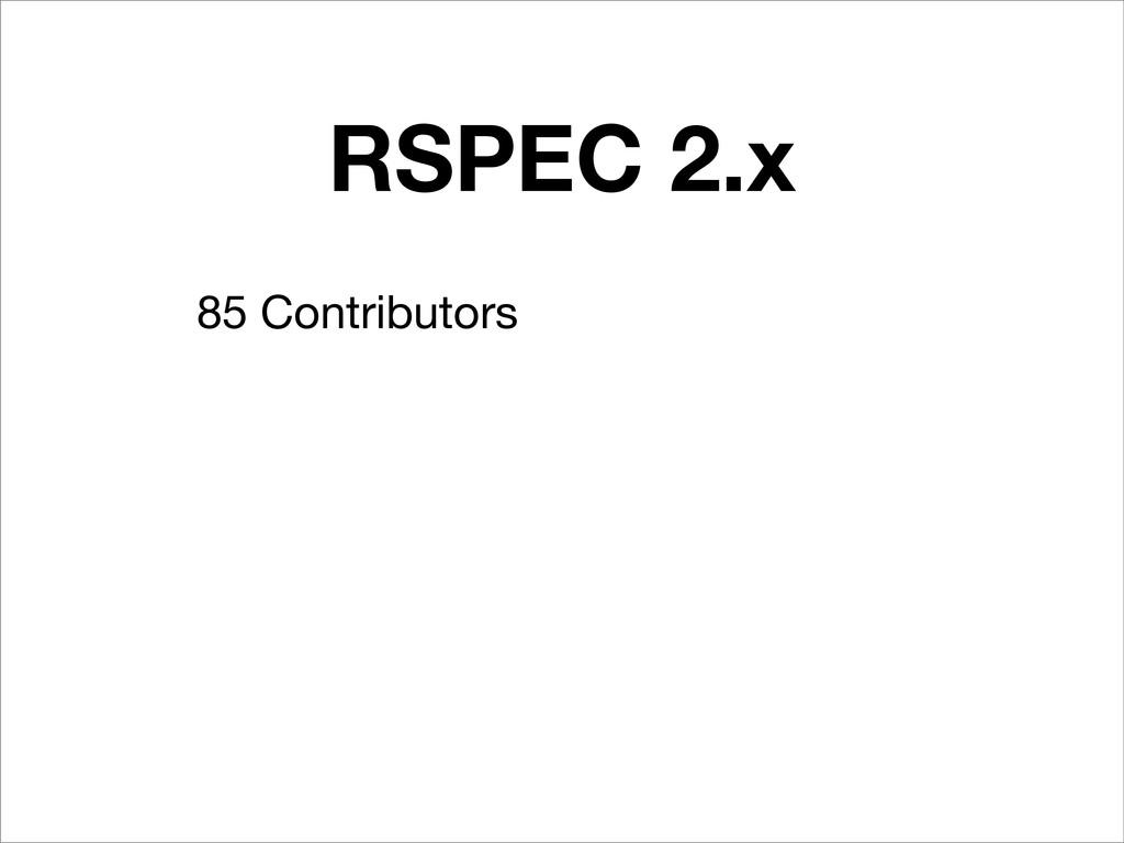RSPEC 2.x 85 Contributors