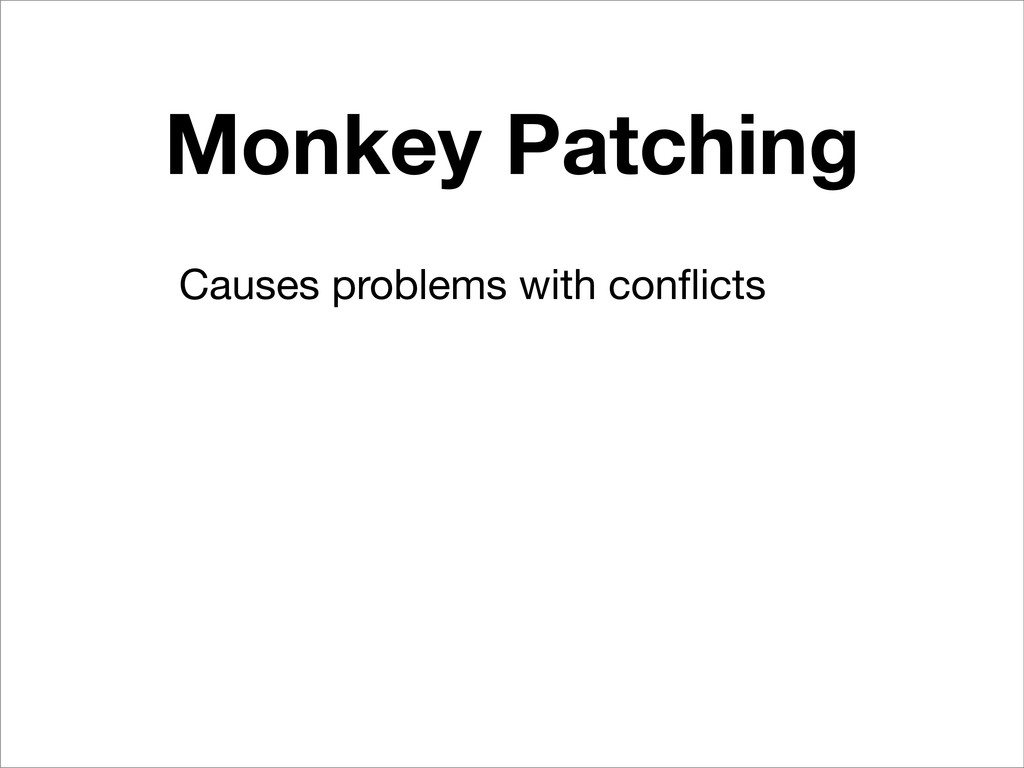 Monkey Patching Causes problems with conflicts