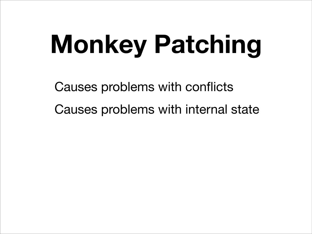 Monkey Patching Causes problems with conflicts C...