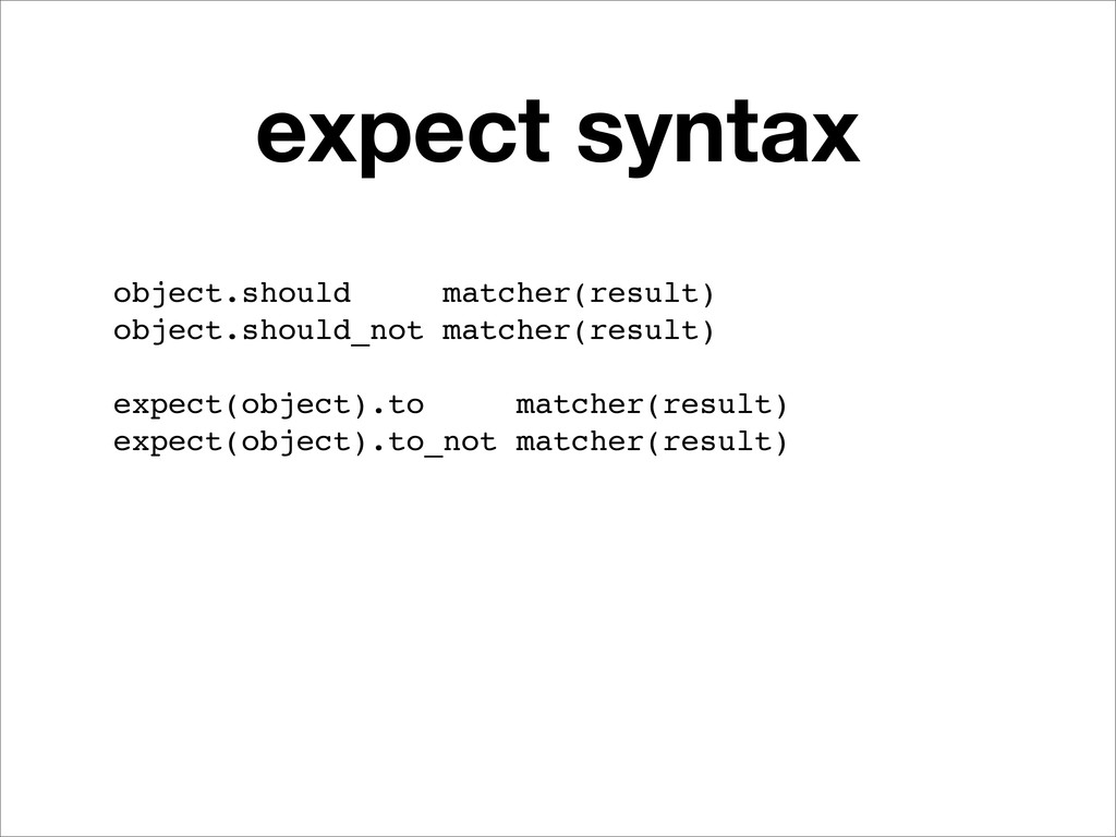 expect syntax object.should matcher(result) obj...